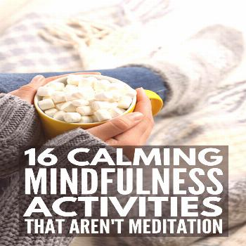 16 Mindfulness Activities For Women   Contrary to popular belief, mindfulness isn't just yoga and g