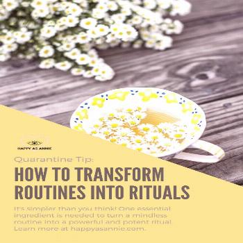 How to Create a Powerful Daily Ritual - Happy as Annie Turning off the auto-pilot of everyday routi