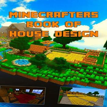 Minecrafters Ultimate Book of House Design: Gorgeous Book of