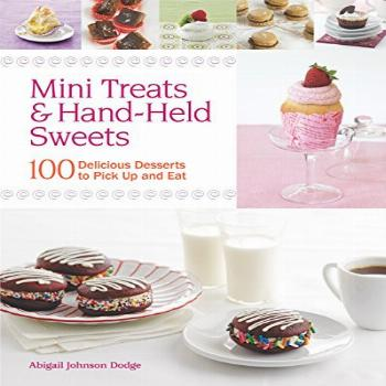 Mini Treats & Hand-Held Sweets: 100 Delicious Desserts to